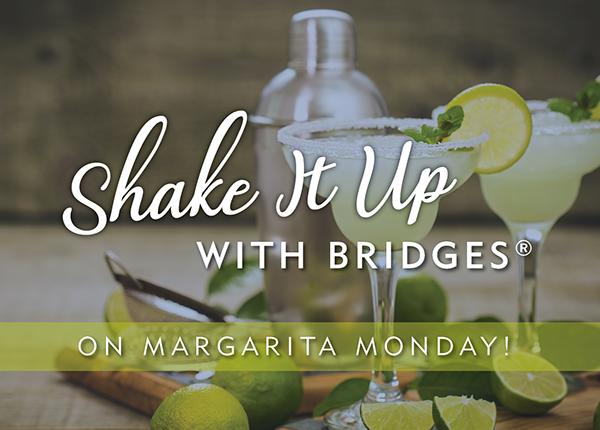 Shake It Up with Bridges on Margarita Monday!